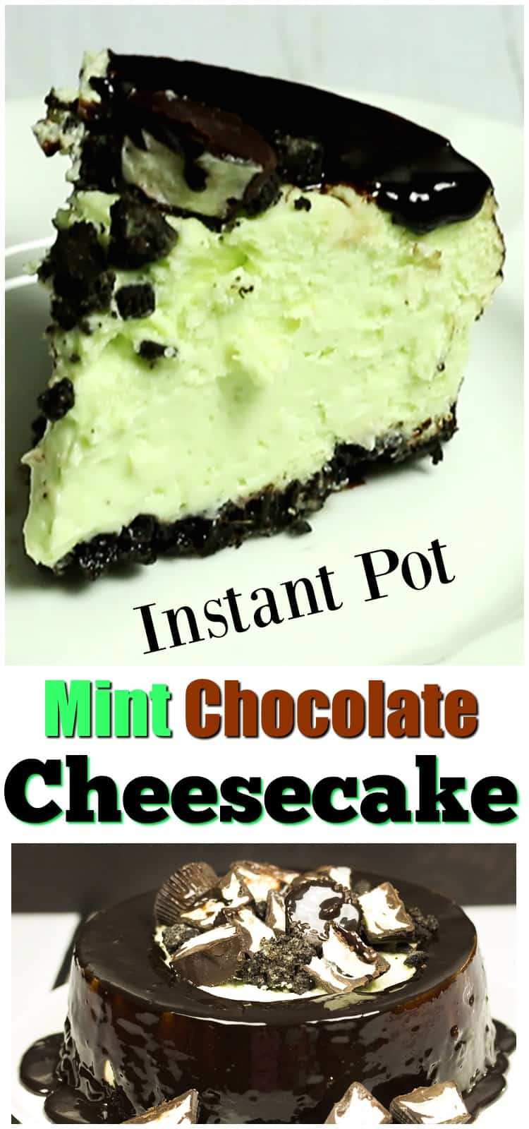 Mint Chocolate Instant Pot Cheesecake image of cheesecake slice and whole cheesecake for Pinterest