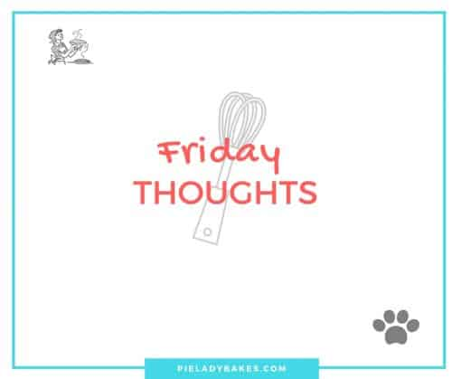 Graphic image showing title Friday thoughts, with a paw print , whisk and Pie Lady Bakes Graphic