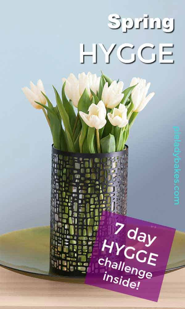 You can live hygge in Spring! What is hygge? Being happy, cozy and content and enjoying all the feels, and 7 ways to get you started, included a 7 Day Spring Hygge Challenge!