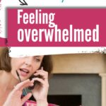 text reads '7 simple things you can do when you are feeling overwhelmed image of woman on phone with small child reaching for her