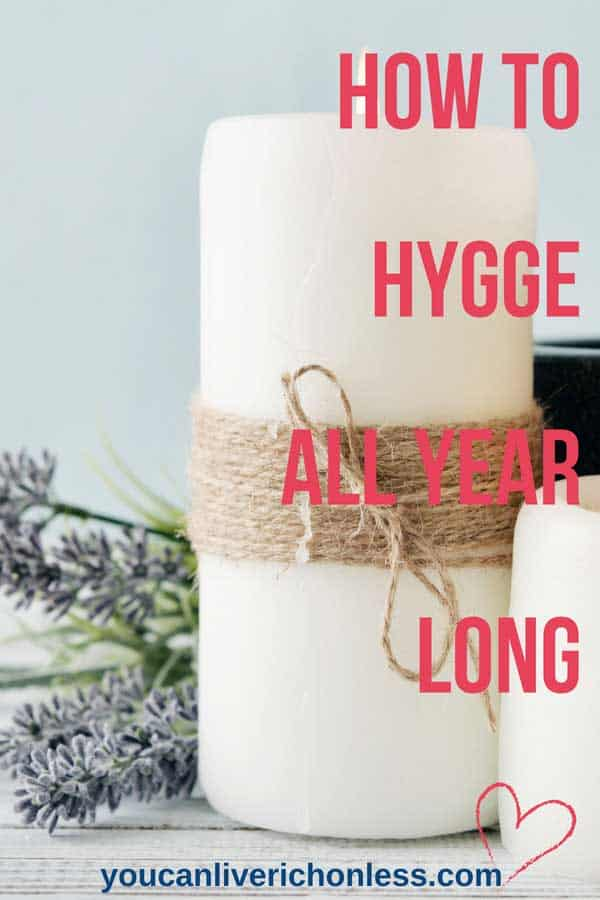 Get your hygge on by learning to live hygge! Happiness, living simply, being mindful, are all what hygge is about. This great list will give you lots of information and ideas on how to get your hygge on in your own life! #hygge #hyggelifestyle #youcanliverichonless.com #happiness #denmark #danishmeaning #hyggelit #hyggehome #hyggespring #hyggesummer #hyggefall #hyggewinter
