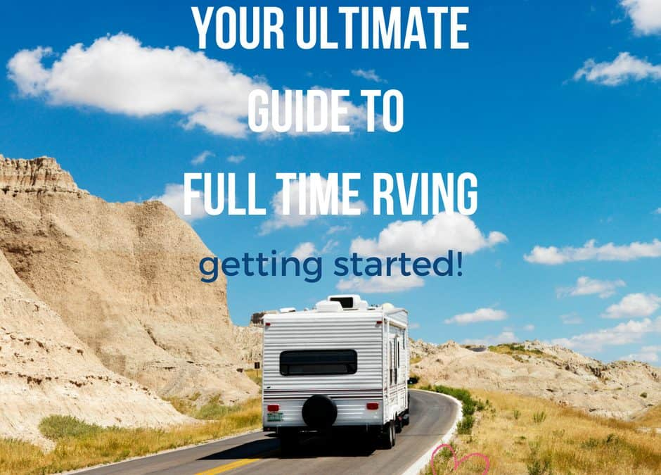 Your Ultimate Guide to Full Time RVing!