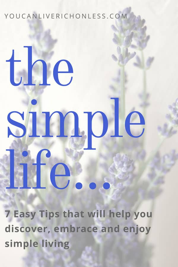 What does it mean to live a simple life? These 7 tips will guide you to simplicity & show the benefits of simple living.Includes mindfulness, journaling, #living with intention, #living simply,
