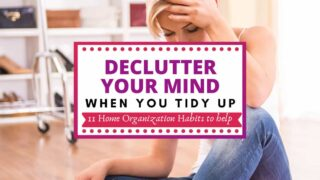woman looks stressed with lots of clutter around her text says declutter your mind when you tidy up