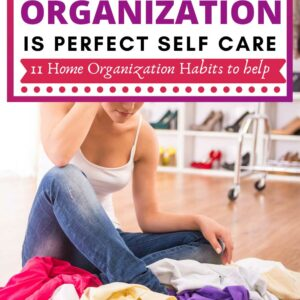 woman in jeans and white t shirt with clothes strewn around her caption reads home organization is perfect self care