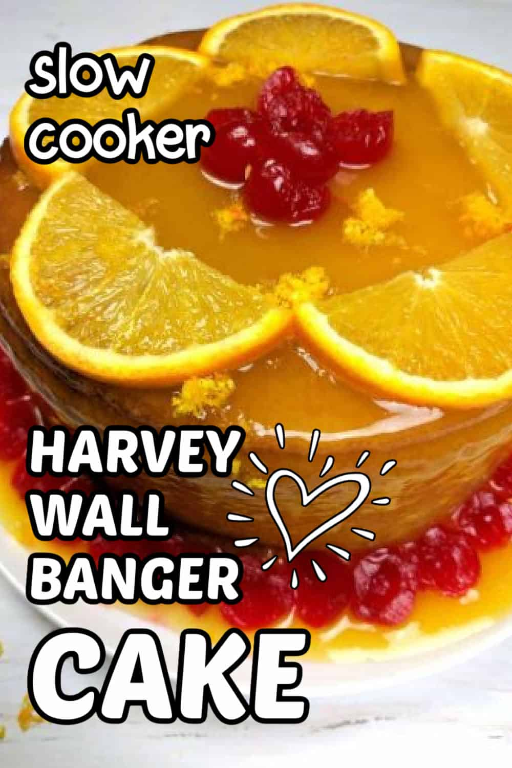 closeup of harvey wallbanger caker with text that reads slow cooker harvey wallbanger cake orange slices, glaze and marascino cherries