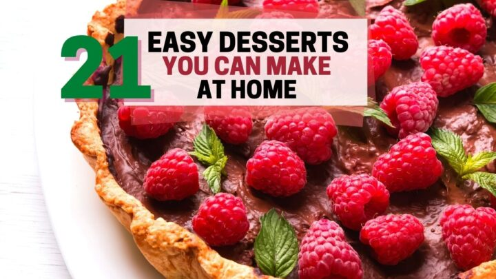 chocolate raspberry tart with text that reads 21 easy desserts you can make at home