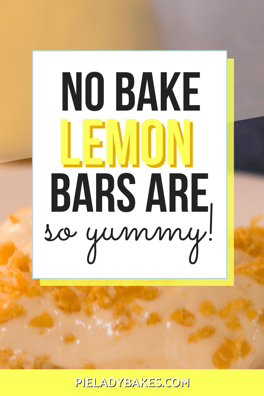 white box with text that reads no bake lemon bars are so yummy image of lemon bar in background
